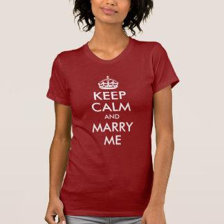Behalten Sie Ruhe und heiraten Sie mich T-Shirt
