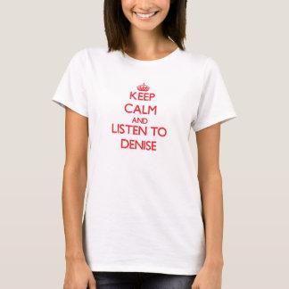 Behalten Sie Ruhe und hören Sie auf Denise T-Shirt