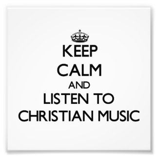 Behalten Sie Ruhe und hören Sie CHRISTLICHE MUSIK Fotodrucke