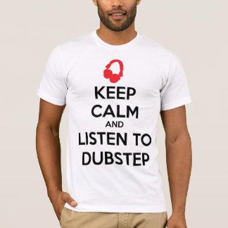 Behalten Sie Ruhe und hören Sie zu Dubstep T-Shirt