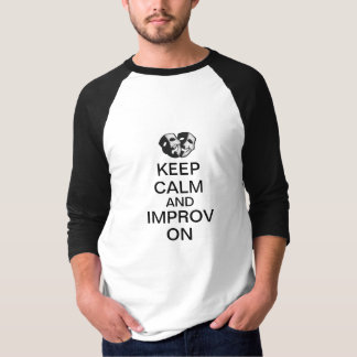 Behalten Sie Ruhe und Improv an T-Shirt