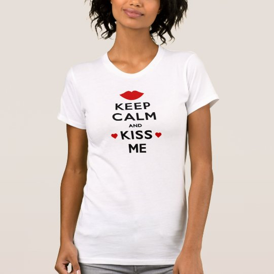 Behalten Sie Ruhe und küssen Sie mich T-Shirt
