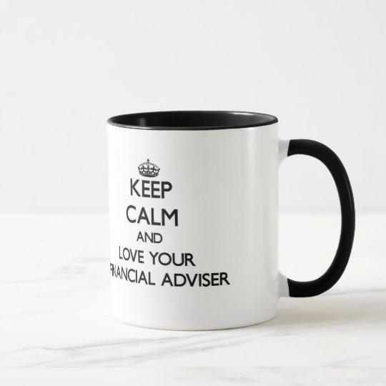 Behalten Sie Ruhe und Liebe Ihr Finanzberater Tasse