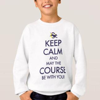 Behalten Sie Ruhe und Mai der Kurs, mit Ihnen zu Sweatshirt