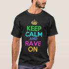 behalten Sie Ruhe und Rave an T-Shirt