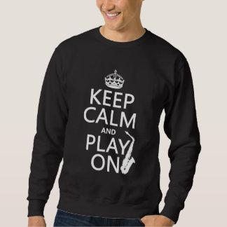 Behalten Sie Ruhe und Spiel auf (Saxophone) Sweatshirt