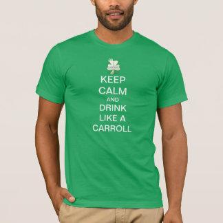 Behalten Sie Ruhe und trinken Sie wie ein Carroll T-Shirt