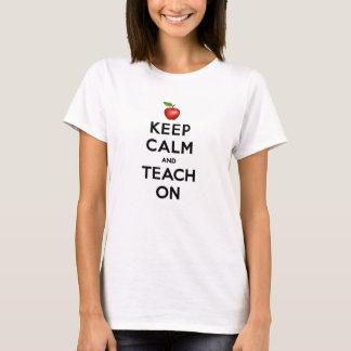 Behalten Sie Ruhe und unterrichten Sie an T-Shirt