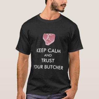Behalten Sie Ruhe und vertrauen Sie Ihrem Metzger T-Shirt