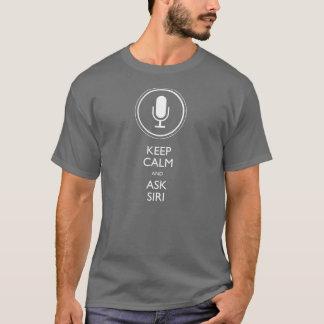 Behalten Sie ruhig und fragen Sie Siri T-Shirt