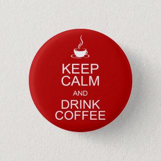 Behalten Sie ruhiger und Getränk-Kaffee Runder Button 2,5 Cm