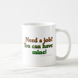 Benötigen Sie einen Job. Sie können Bergwerk haben Kaffeetasse