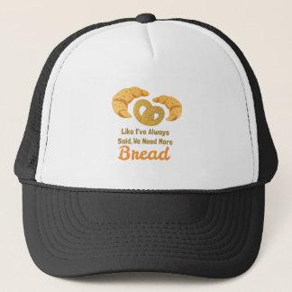 Benötigen Sie mehr Brot Truckerkappe
