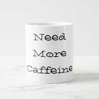 Benötigen Sie mehr Koffein - Tasse