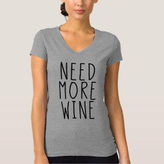 Benötigen Sie mehr Wein-Shirt T-Shirt