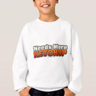 Benötigt mehr Ketschup Sweatshirt