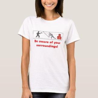 Berücksichtigen Sie Ihre Umgebungen! T-Shirt
