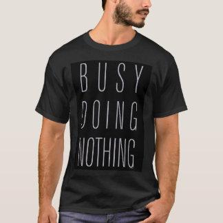 Beschäftigt, nichts tuend T-Shirt