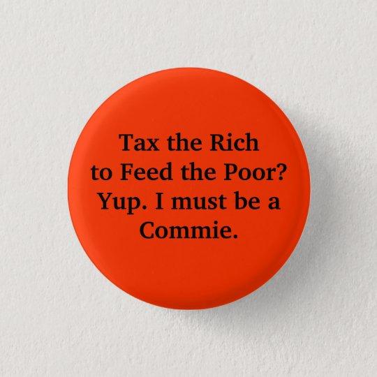 Besteuern Sie die Reichen, um die Armen zu Runder Button 2,5 Cm