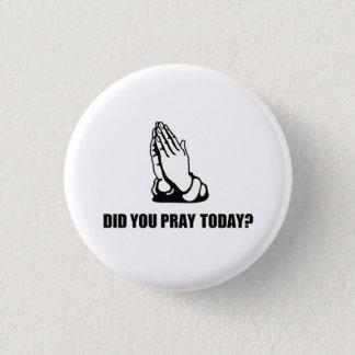 Beten Sie heute Knopf Runder Button 2,5 Cm