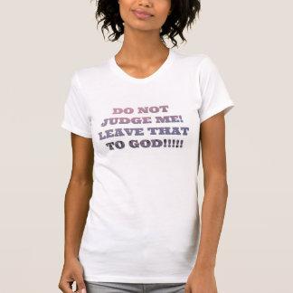 Beurteilen Sie mich nicht! Verlassen Sie dem Gott T-Shirt