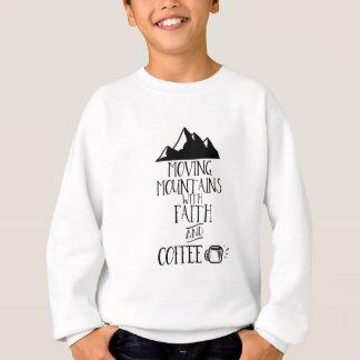 Bewegliche Berge mit Glauben und Kaffee Sweatshirt