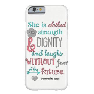 Bibel, Sprichwort-31:25, wird sie in der Stärke Barely There iPhone 6 Hülle