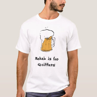 Bier, Rehabilitation ist forQuitters! T-Shirt
