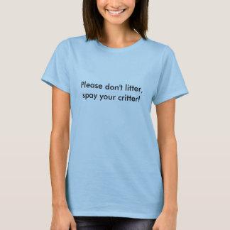 Bitte verunreinigen Sie nicht, spay Ihr Lebewesen! T-Shirt