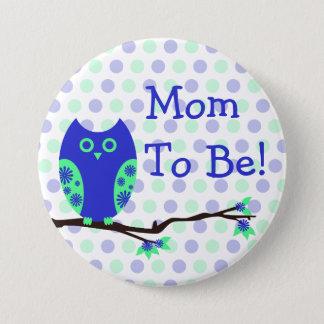 """Blaue Eule """"Mamma, zum Babyparty-Knopf zu sein"""" Runder Button 7,6 Cm"""