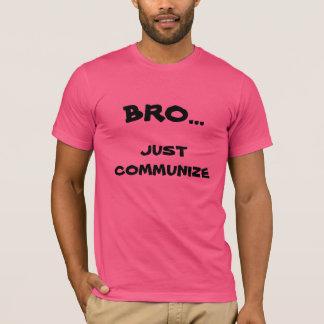 Bro. Communize einfach T - Shirt
