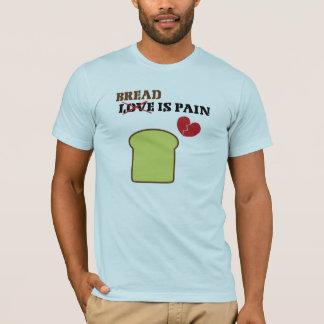 Brot ist Schmerz-T - Shirt
