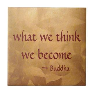 Buddha-Zitat; Was wir denken, werden wir Fliese