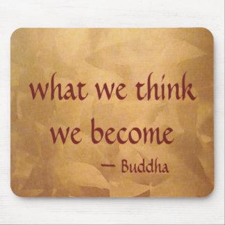 Buddha-Zitat; Was wir denken, werden wir Mauspad