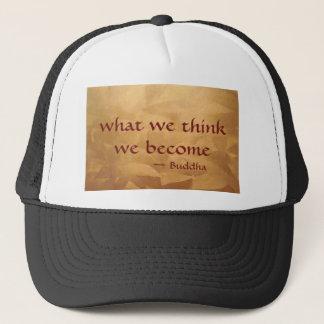 Buddha-Zitat; Was wir denken, werden wir Truckerkappe