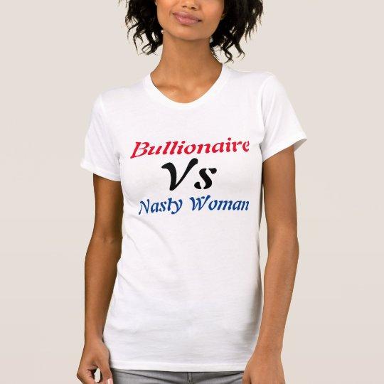 Bullionaire gegen eklige Frau T-Shirt
