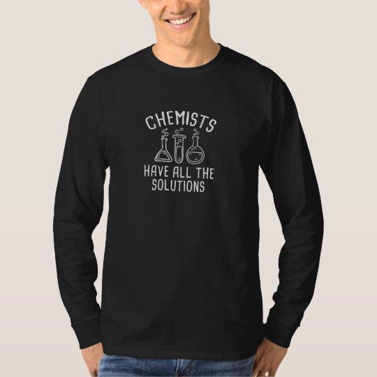 Chemiker haben alle Lösungen T-Shirt