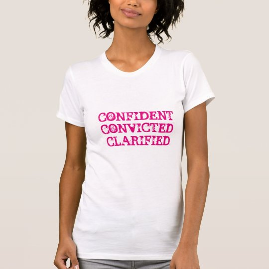 Confident.Convicted.Clarified T-Shirt