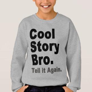 Coole Geschichte Bro. Sagen Sie ihm wieder. Die Sweatshirt