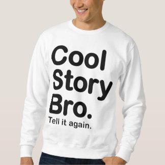 Coole Geschichte Bro. Sagen Sie ihm wieder. Sweatshirt