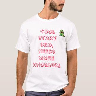 Cooles Geschichte bro, Bedarf mehr Dinosaurier… T-Shirt