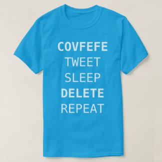 COVFEFE, TWEETEN, SCHLAFEN, LÖSCHEN, WIEDERHOLEN | T-Shirt
