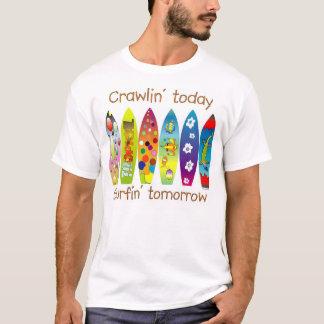 Crawlin heute Surfin morgen T-Shirt