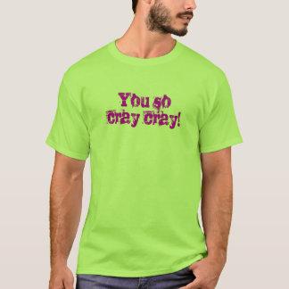 Cray Cray T - Shirt