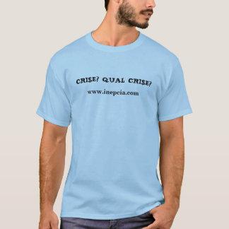 CRI$E? QUAL CRI$E? T-Shirt