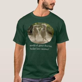 Cuando EL gato duerme, bailan los ratones T-Shirt