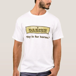 Dadism - he ist für Pferde T-Shirt