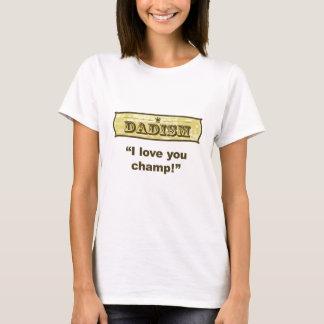 Dadism - i-Liebe, die Sie kauen! T-Shirt