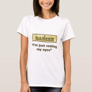 Dadism - ich stehe gerade meine Augen still T-Shirt