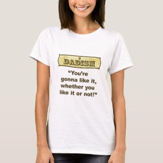 Dadism - Sie werden es mögen, ob Sie es mögen T-Shirt